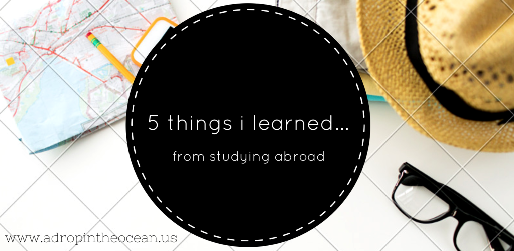 5 Things Studying Abroad Has Taught Me So Far.